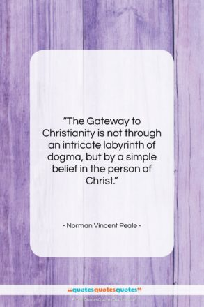 """Norman Vincent Peale quote: """"The Gateway to Christianity is not through…""""- at QuotesQuotesQuotes.com"""