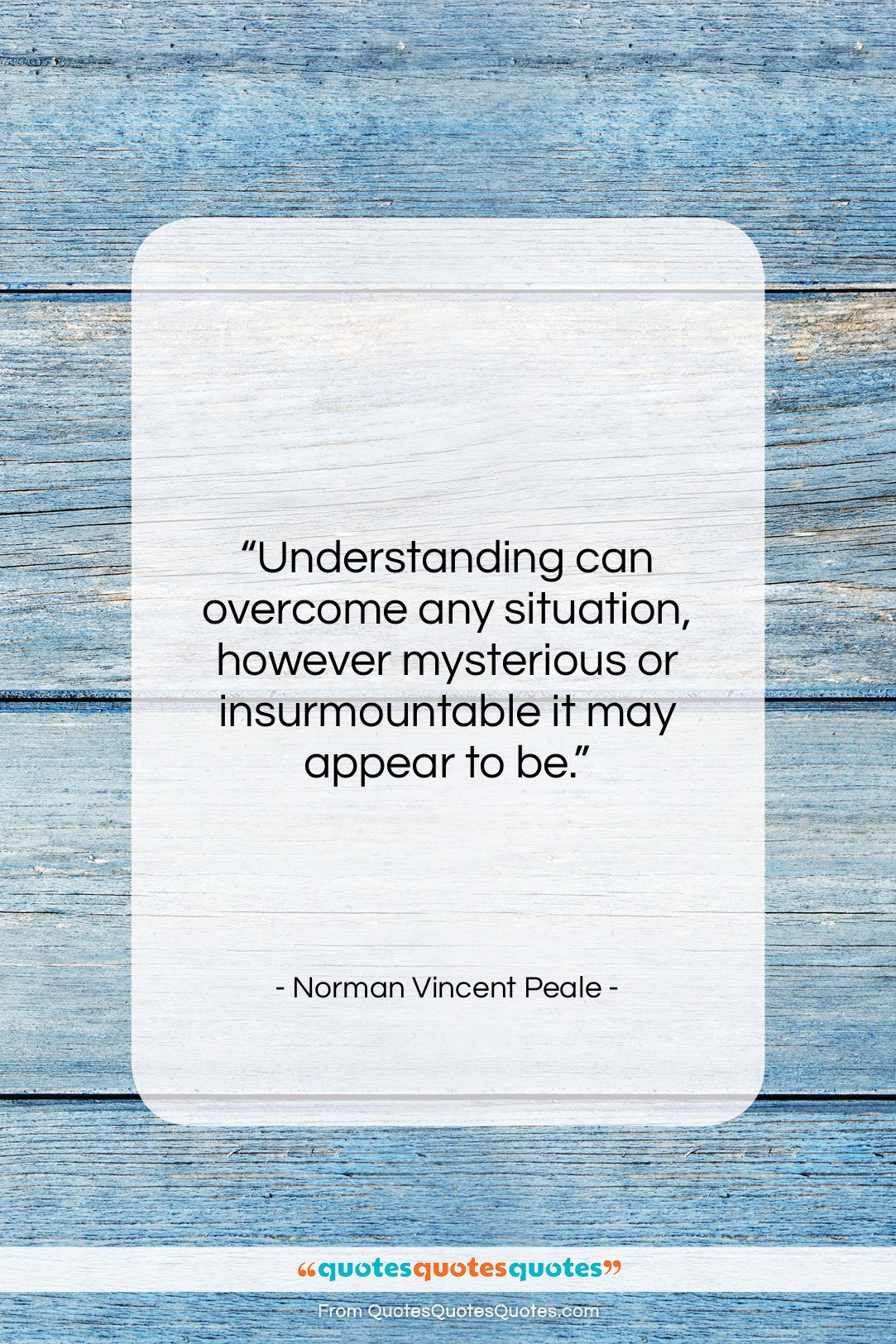 """Norman Vincent Peale quote: """"Understanding can overcome any situation, however mysterious…""""- at QuotesQuotesQuotes.com"""