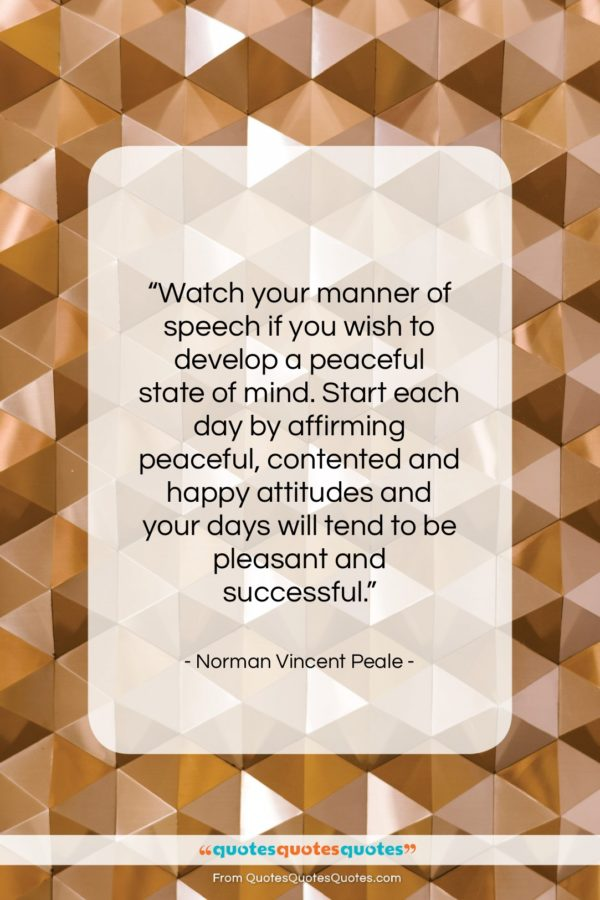 """Norman Vincent Peale quote: """"Watch your manner of speech if you…""""- at QuotesQuotesQuotes.com"""