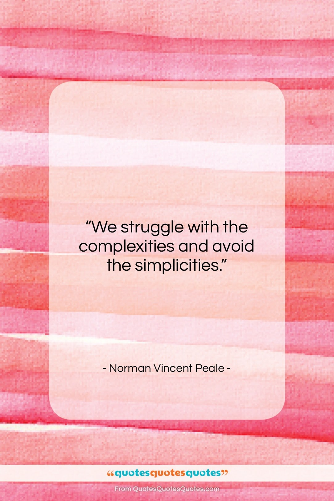 """Norman Vincent Peale quote: """"We struggle with the complexities and avoid…""""- at QuotesQuotesQuotes.com"""