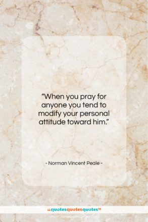 """Norman Vincent Peale quote: """"When you pray for anyone you tend…""""- at QuotesQuotesQuotes.com"""