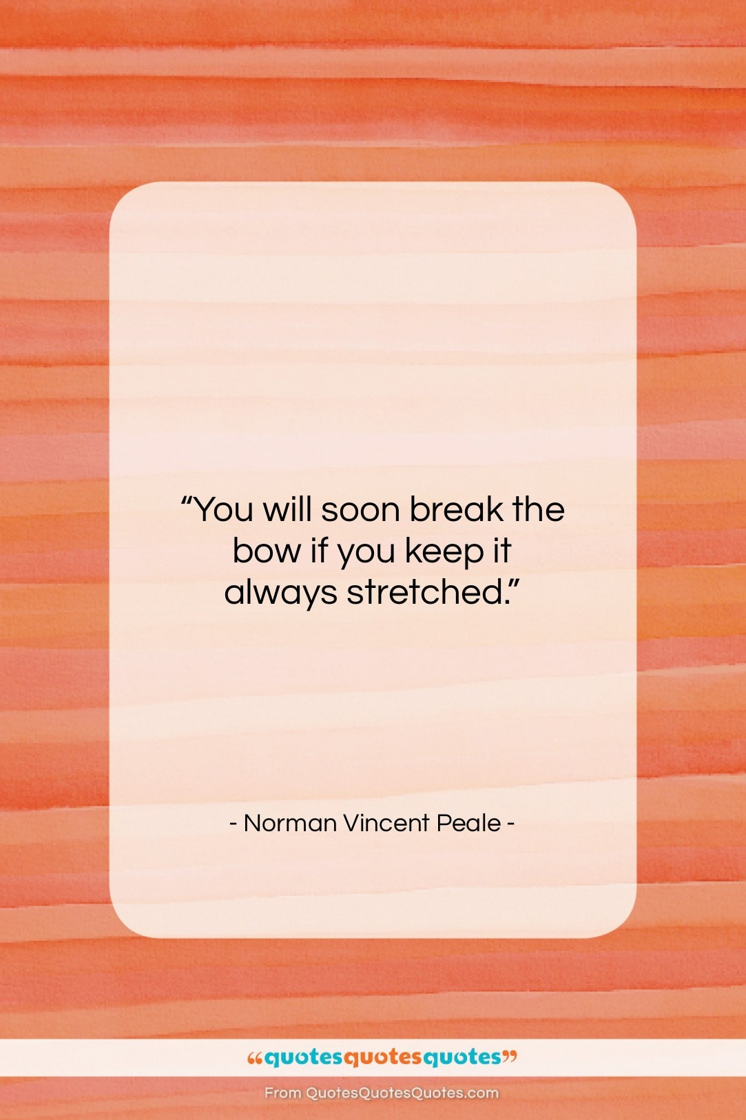 """Norman Vincent Peale quote: """"You will soon break the bow if…""""- at QuotesQuotesQuotes.com"""