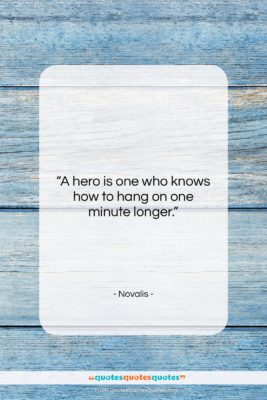 "Novalis quote: ""A hero is one who knows how…""- at QuotesQuotesQuotes.com"