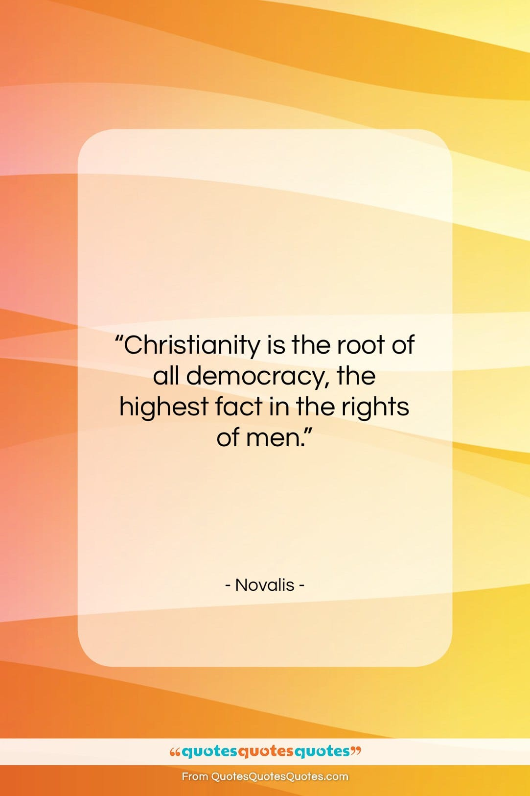 """Novalis quote: """"Christianity is the root of all democracy,…""""- at QuotesQuotesQuotes.com"""