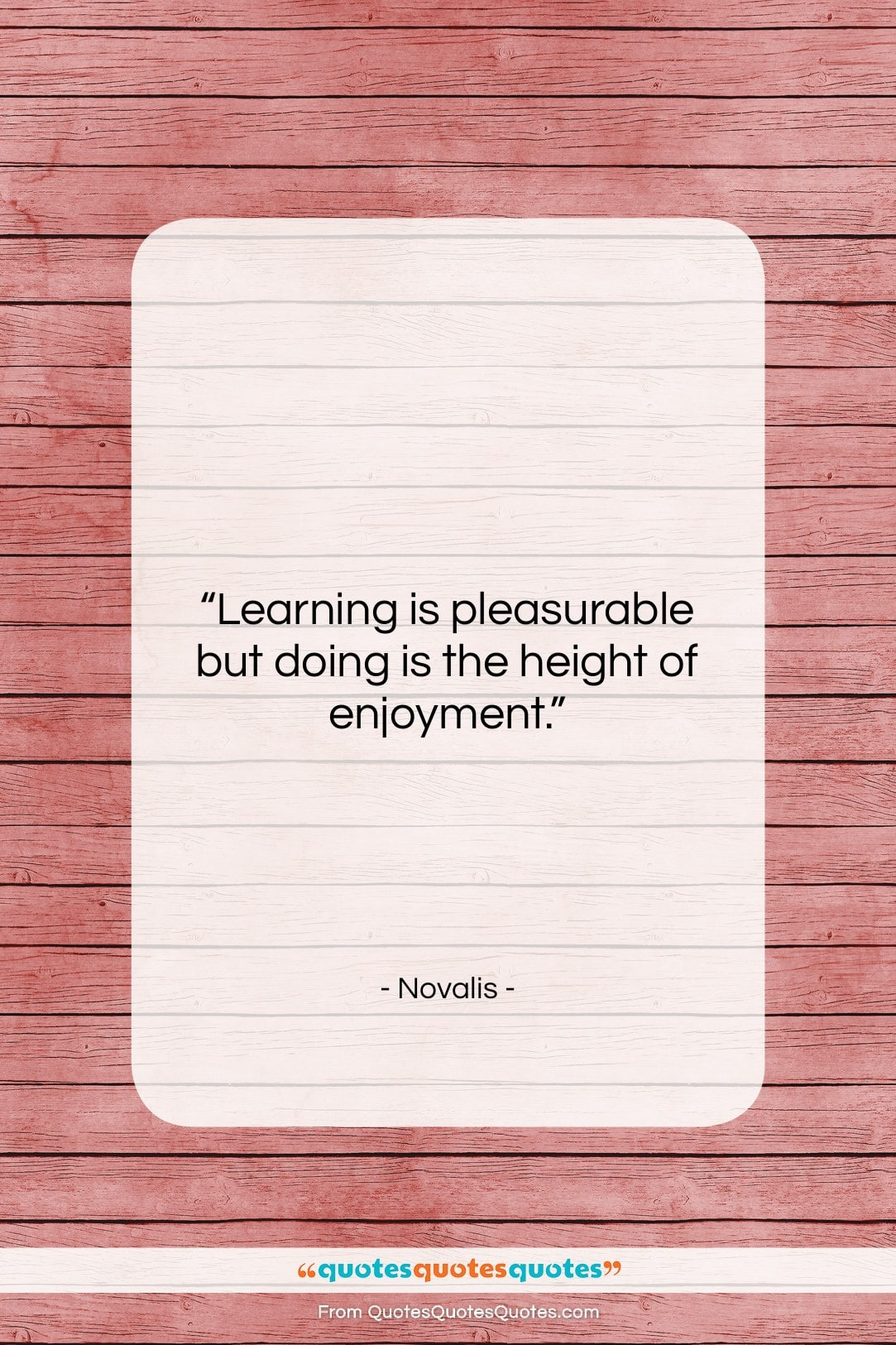 """Novalis quote: """"Learning is pleasurable but doing is the…""""- at QuotesQuotesQuotes.com"""