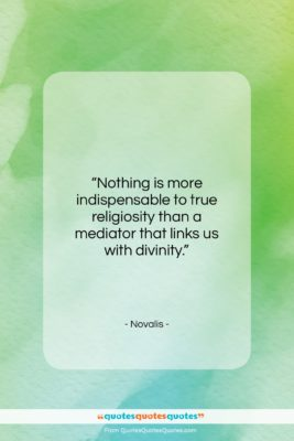 """Novalis quote: """"Nothing is more indispensable to true religiosity…""""- at QuotesQuotesQuotes.com"""