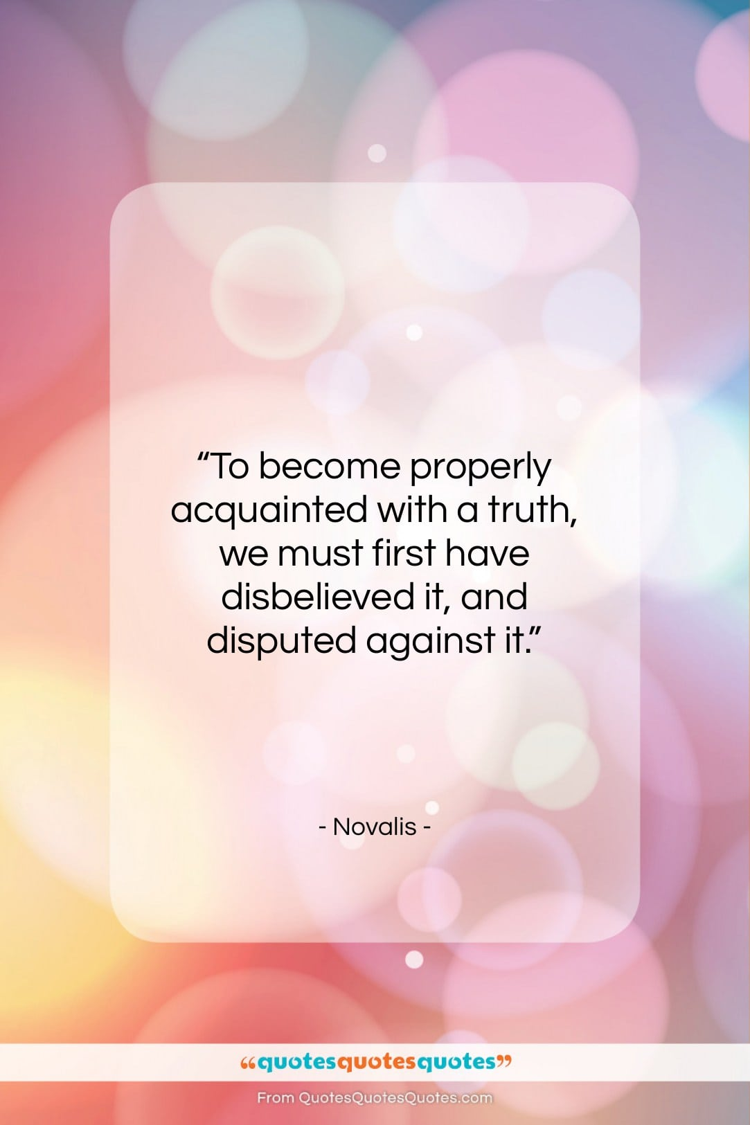 """Novalis quote: """"To become properly acquainted with a truth,…""""- at QuotesQuotesQuotes.com"""