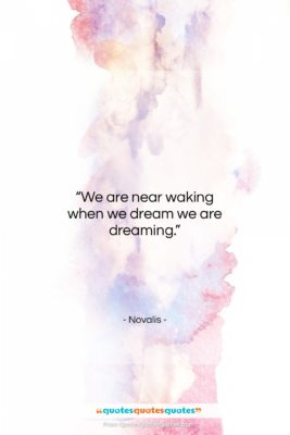 """Novalis quote: """"We are near waking when we dream…""""- at QuotesQuotesQuotes.com"""