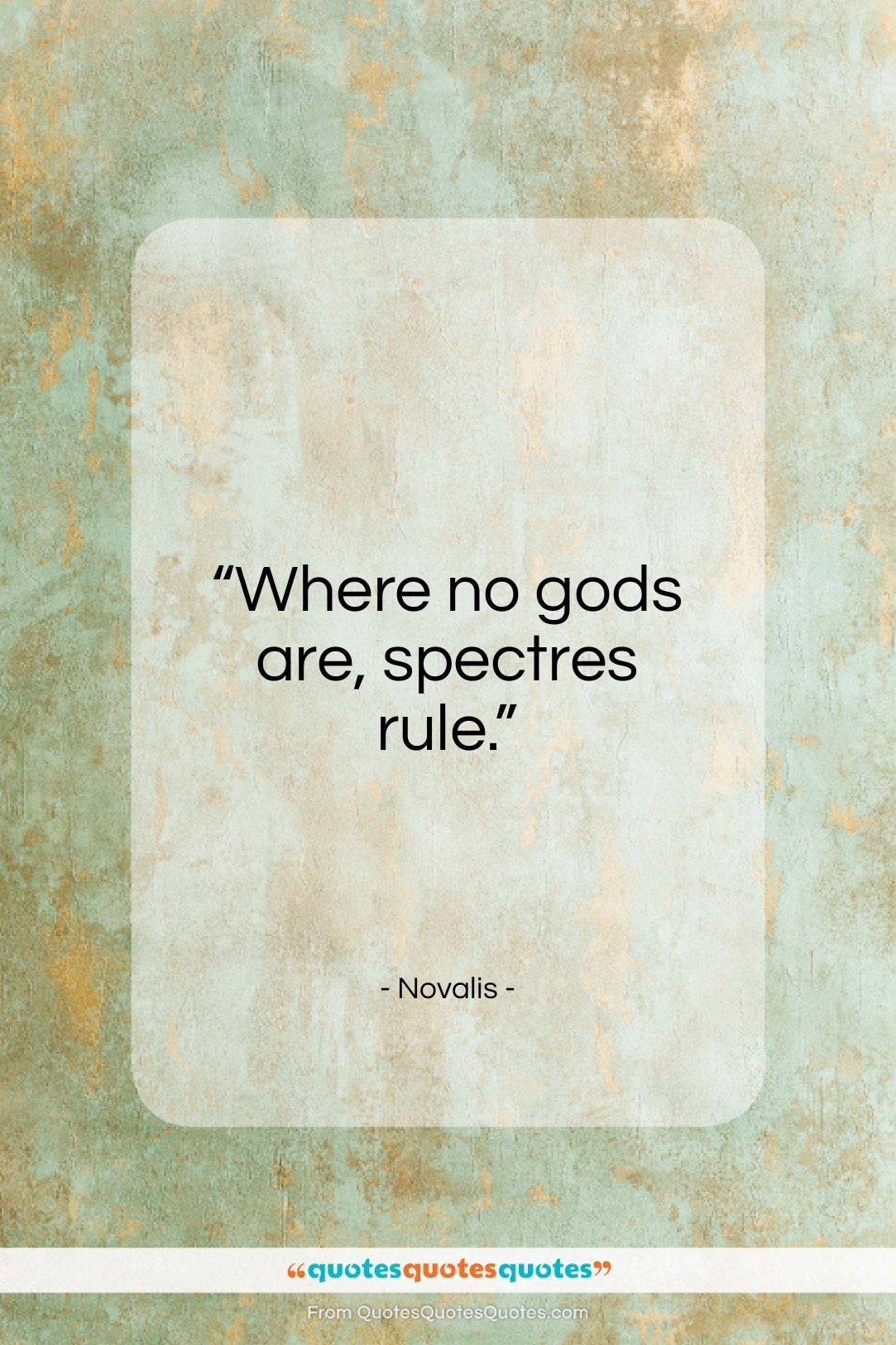 """Novalis quote: """"Where no gods are, spectres rule…""""- at QuotesQuotesQuotes.com"""