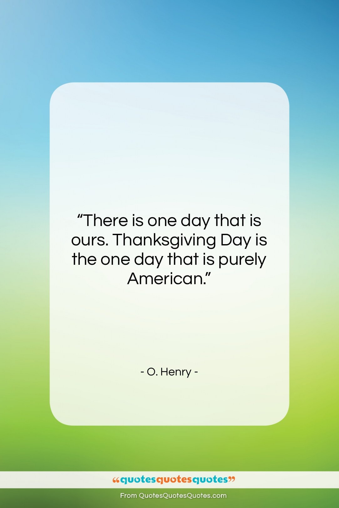 """O. Henry quote: """"There is one day that is ours….""""- at QuotesQuotesQuotes.com"""