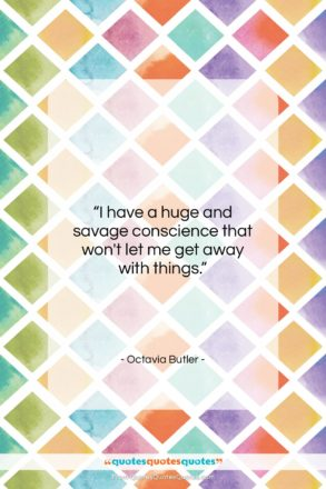 """Octavia Butler quote: """"I have a huge and savage conscience…""""- at QuotesQuotesQuotes.com"""