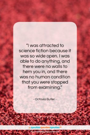 """Octavia Butler quote: """"I was attracted to science fiction because…""""- at QuotesQuotesQuotes.com"""