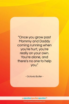 """Octavia Butler quote: """"Once you grow past Mommy and Daddy…""""- at QuotesQuotesQuotes.com"""