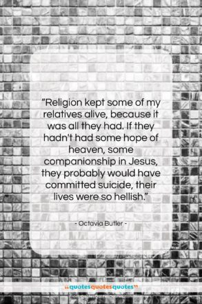 """Octavia Butler quote: """"Religion kept some of my relatives alive,…""""- at QuotesQuotesQuotes.com"""