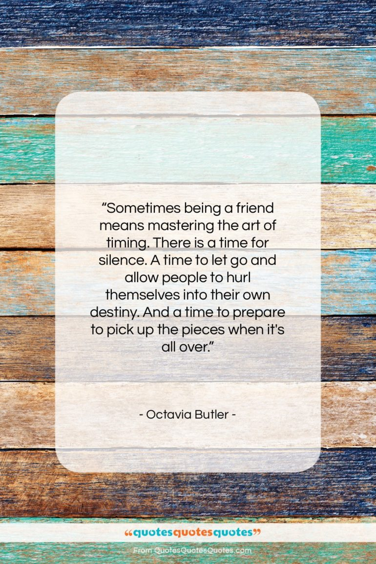 """Octavia Butler quote: """"Sometimes being a friend means mastering the…""""- at QuotesQuotesQuotes.com"""