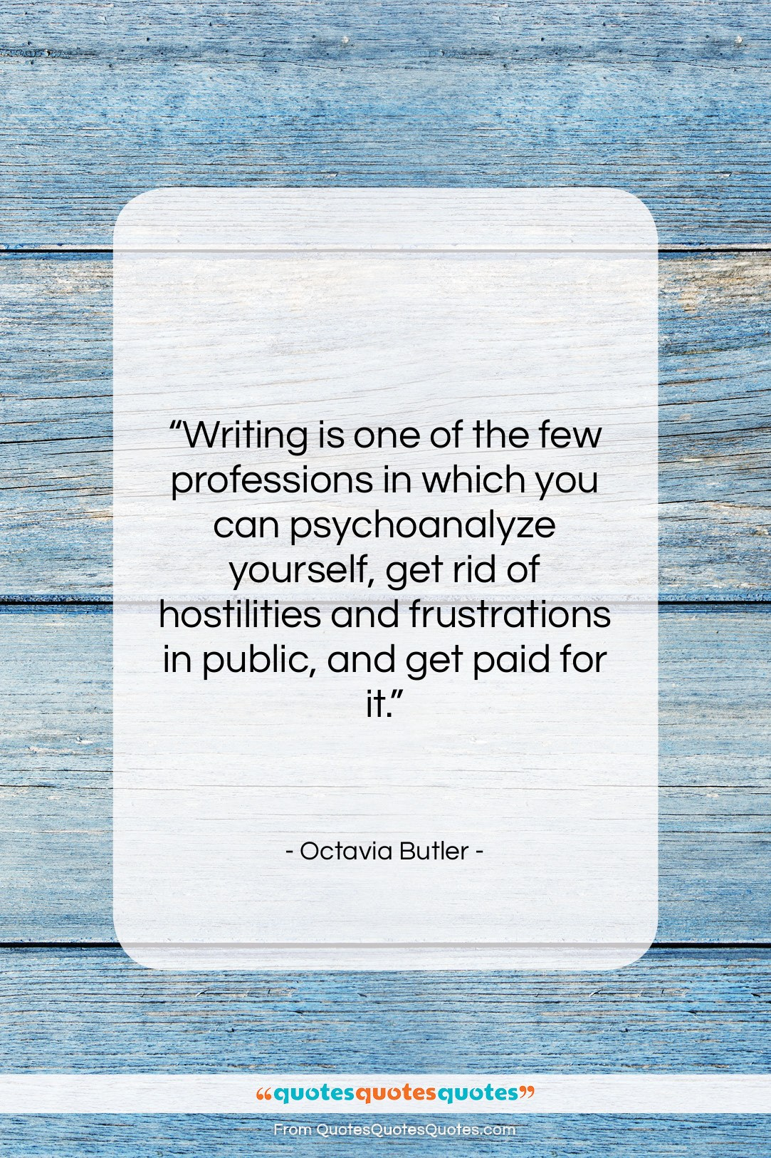 """Octavia Butler quote: """"Writing is one of the few professions…""""- at QuotesQuotesQuotes.com"""