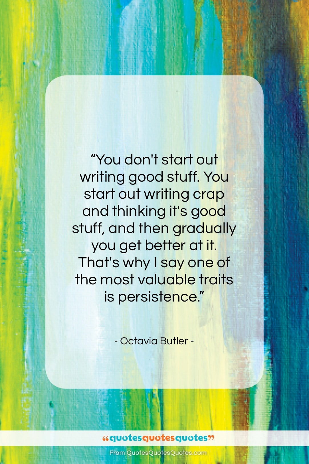 """Octavia Butler quote: """"You don't start out writing good stuff…""""- at QuotesQuotesQuotes.com"""