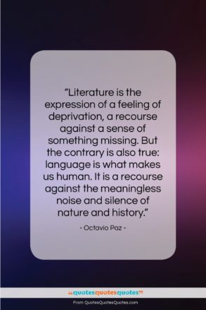 """Octavio Paz quote: """"Literature is the expression of a feeling…""""- at QuotesQuotesQuotes.com"""