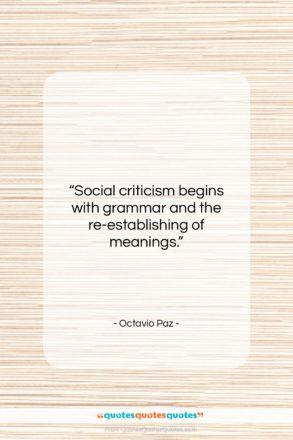 "Octavio Paz quote: ""Social criticism begins with grammar and the…""- at QuotesQuotesQuotes.com"