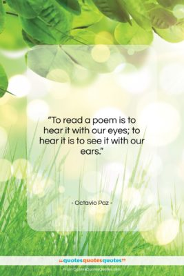 """Octavio Paz quote: """"To read a poem is to hear…""""- at QuotesQuotesQuotes.com"""
