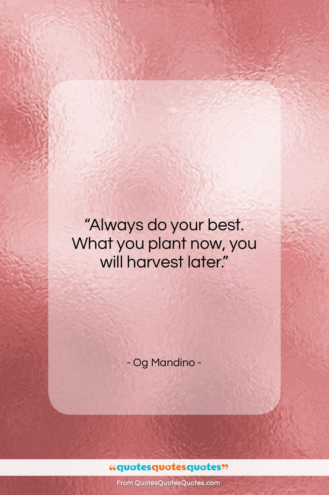 """Og Mandino quote: """"Always do your best. What you plant…""""- at QuotesQuotesQuotes.com"""