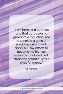 """Og Mandino quote: """"I am here for a purpose and…""""- at QuotesQuotesQuotes.com"""