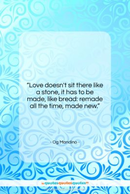 """Og Mandino quote: """"Love doesn't sit there like a stone,…""""- at QuotesQuotesQuotes.com"""