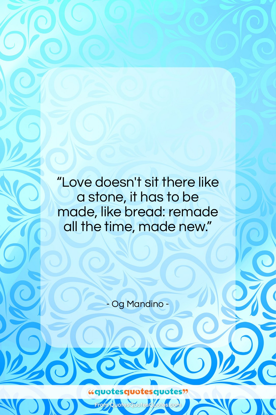 "Og Mandino quote: ""Love doesn't sit there like a stone,…""- at QuotesQuotesQuotes.com"