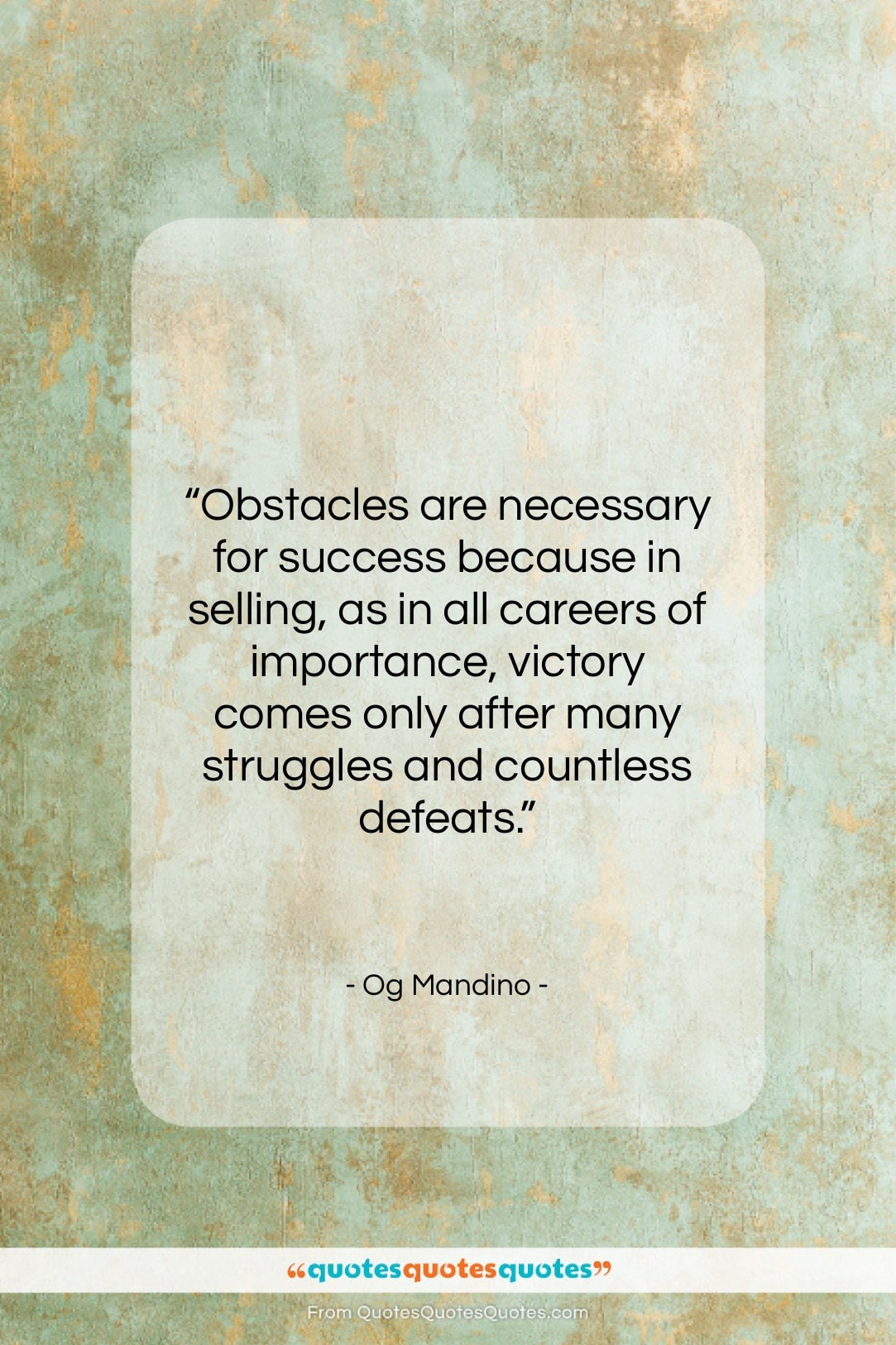 """Og Mandino quote: """"Obstacles are necessary for success because in…""""- at QuotesQuotesQuotes.com"""