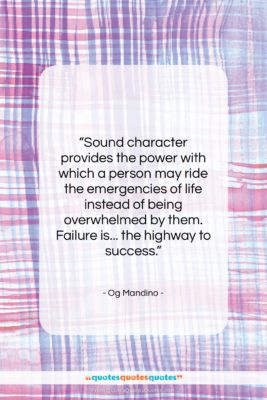 """Og Mandino quote: """"Sound character provides the power with which…""""- at QuotesQuotesQuotes.com"""