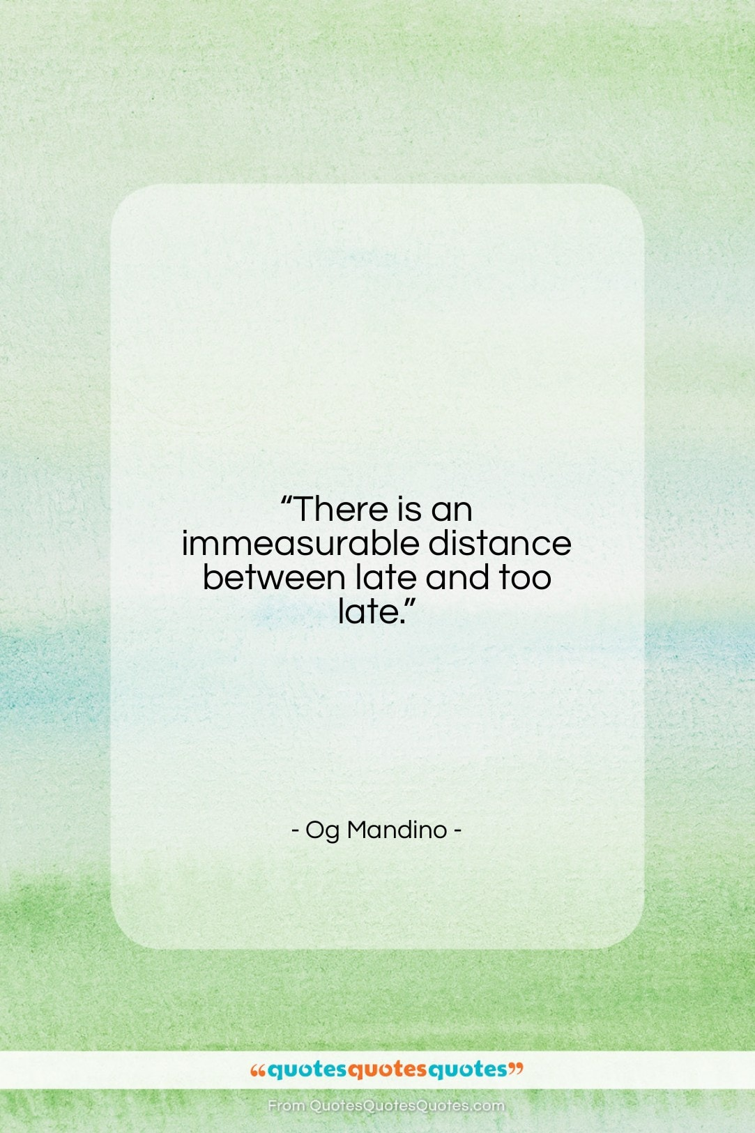 """Og Mandino quote: """"There is an immeasurable distance between late…""""- at QuotesQuotesQuotes.com"""