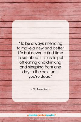 """Og Mandino quote: """"To be always intending to make a…""""- at QuotesQuotesQuotes.com"""