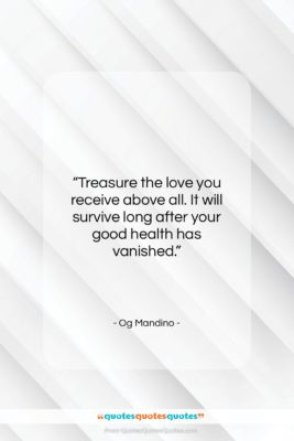 """Og Mandino quote: """"Treasure the love you receive above all….""""- at QuotesQuotesQuotes.com"""