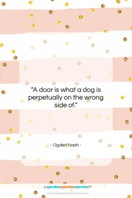 """Ogden Nash quote: """"A door is what a dog is…""""- at QuotesQuotesQuotes.com"""