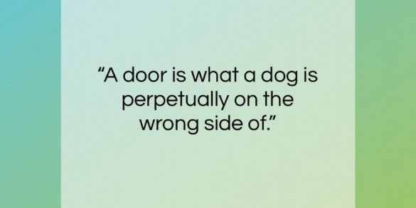"""Ogden Nash quote: """"A door is what a dog is perpetually on the wrong side of.""""- at QuotesQuotesQuotes.com"""