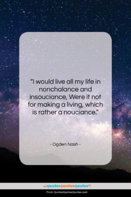 """Ogden Nash quote: """"I would live all my life in…""""- at QuotesQuotesQuotes.com"""