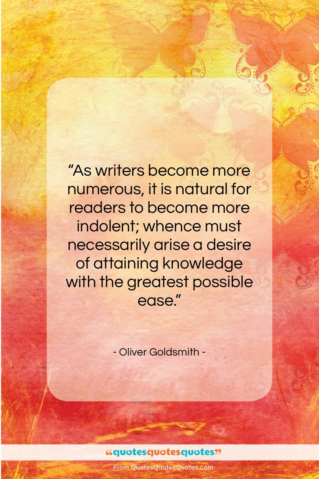 """Oliver Goldsmith quote: """"As writers become more numerous, it is…""""- at QuotesQuotesQuotes.com"""