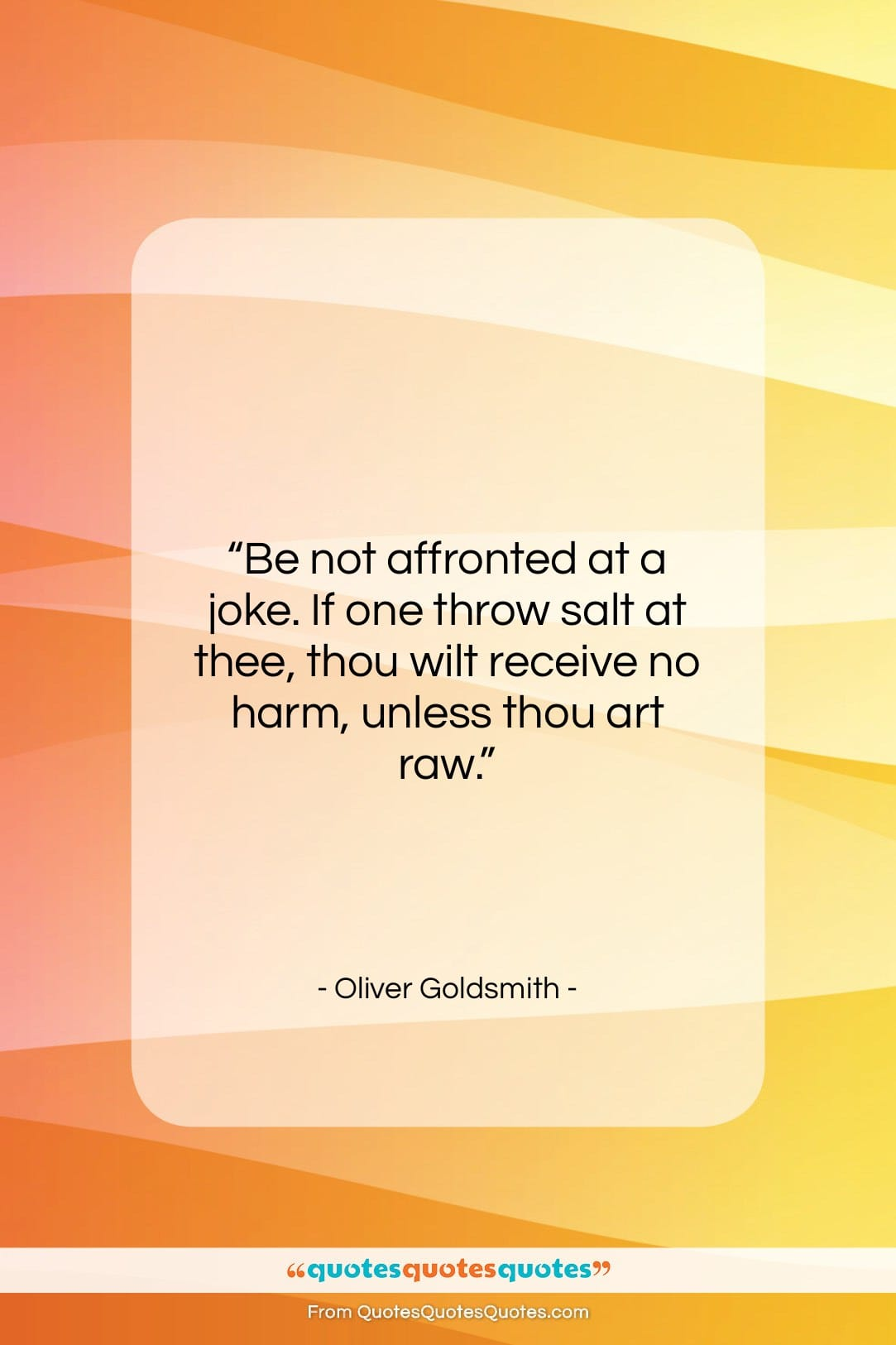 """Oliver Goldsmith quote: """"Be not affronted at a joke. If…""""- at QuotesQuotesQuotes.com"""