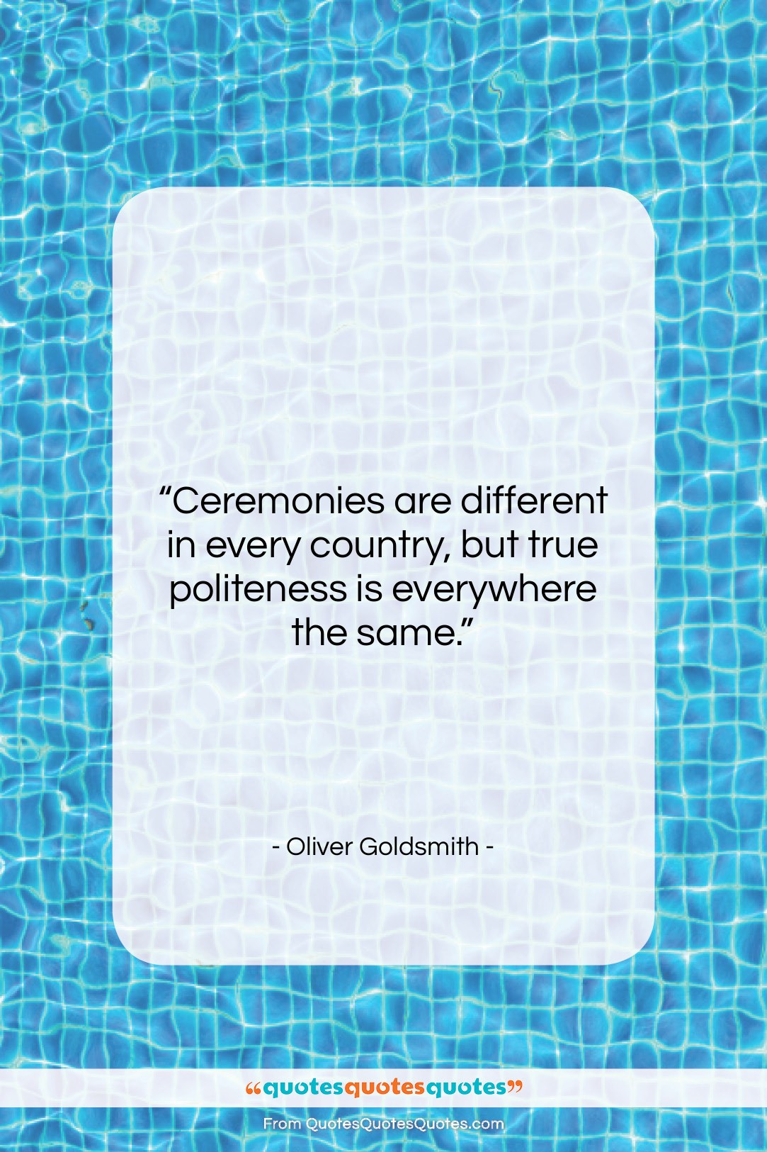 """Oliver Goldsmith quote: """"Ceremonies are different in every country, but…""""- at QuotesQuotesQuotes.com"""