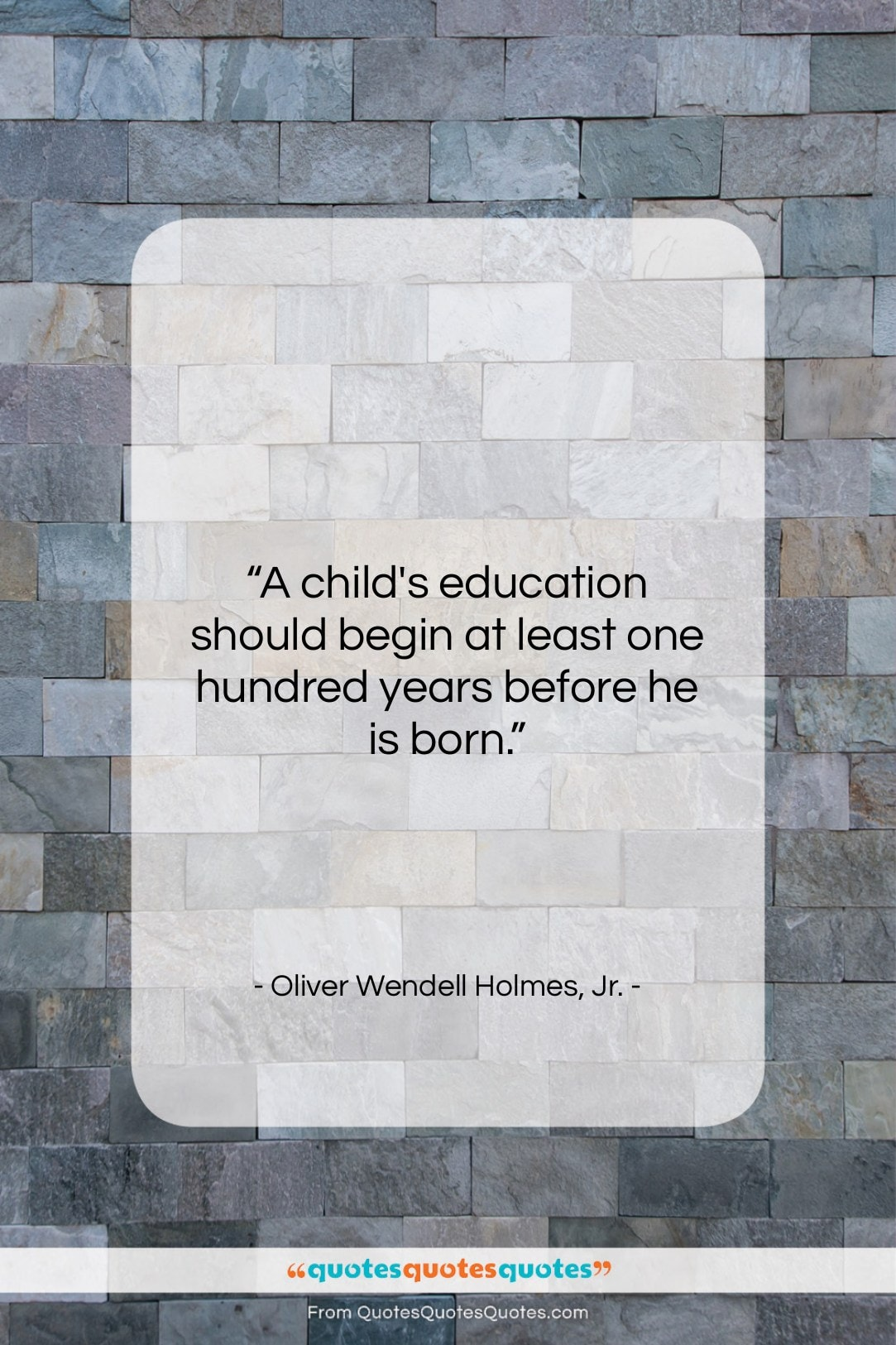 """Oliver Wendell Holmes, Jr. quote: """"A child's education should begin at least…""""- at QuotesQuotesQuotes.com"""