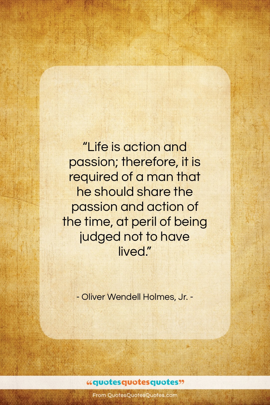 """Oliver Wendell Holmes, Jr. quote: """"Life is action and passion; therefore, it…""""- at QuotesQuotesQuotes.com"""