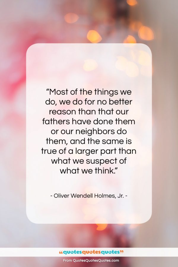 """Oliver Wendell Holmes, Jr. quote: """"Most of the things we do, we…""""- at QuotesQuotesQuotes.com"""