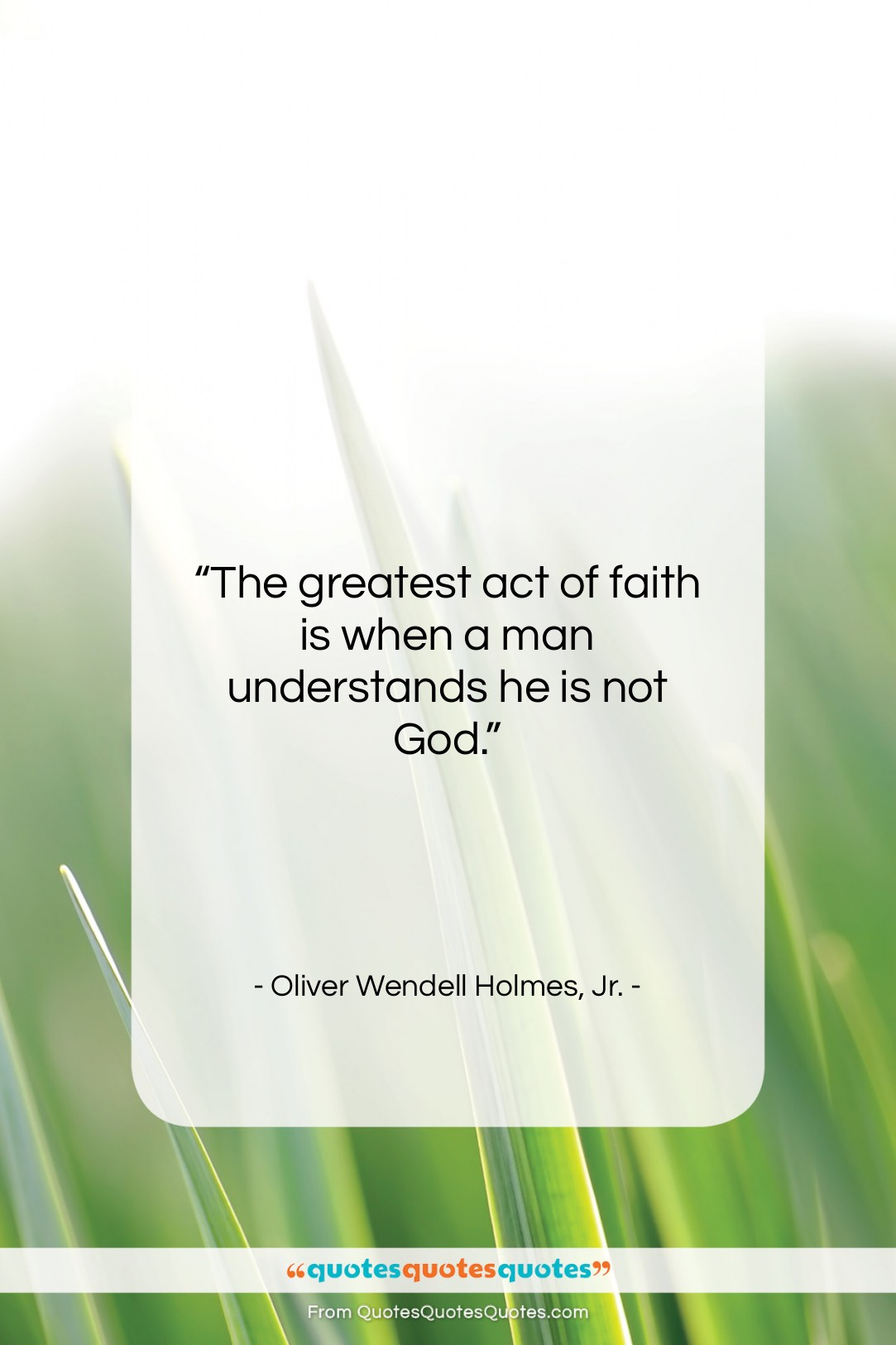 """Oliver Wendell Holmes, Jr. quote: """"The greatest act of faith is when…""""- at QuotesQuotesQuotes.com"""