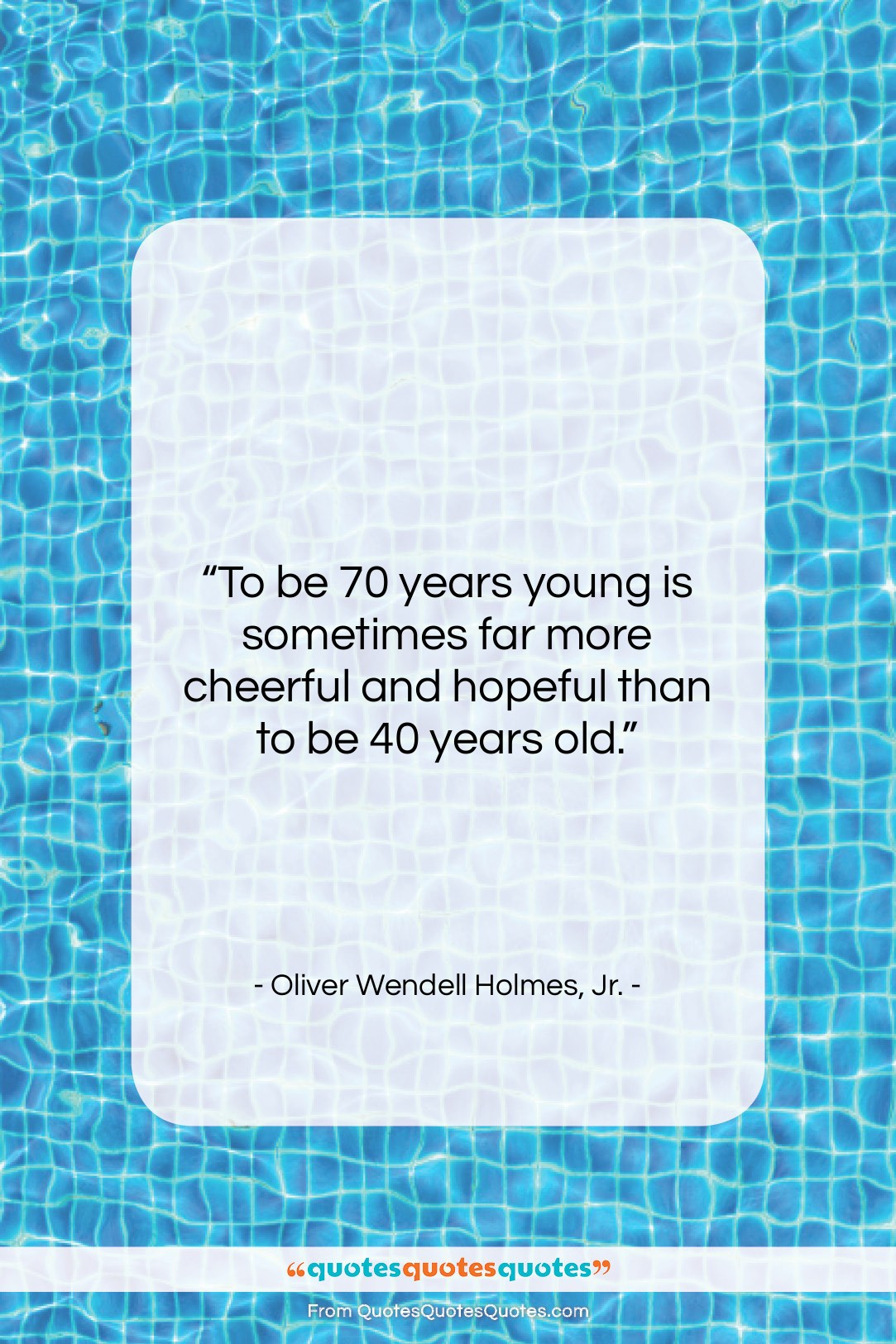 """Oliver Wendell Holmes, Jr. quote: """"To be 70 years young is sometimes…""""- at QuotesQuotesQuotes.com"""