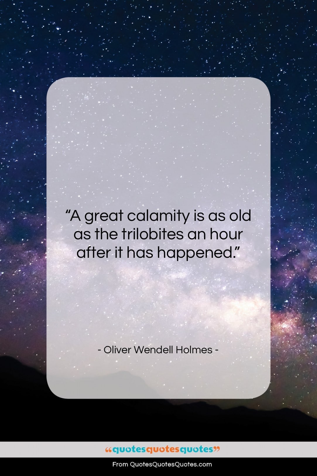 """Oliver Wendell Holmes quote: """"A great calamity is as old as…""""- at QuotesQuotesQuotes.com"""
