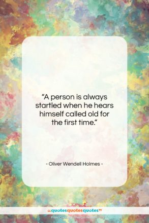 "Oliver Wendell Holmes quote: ""A person is always startled when he…""- at QuotesQuotesQuotes.com"