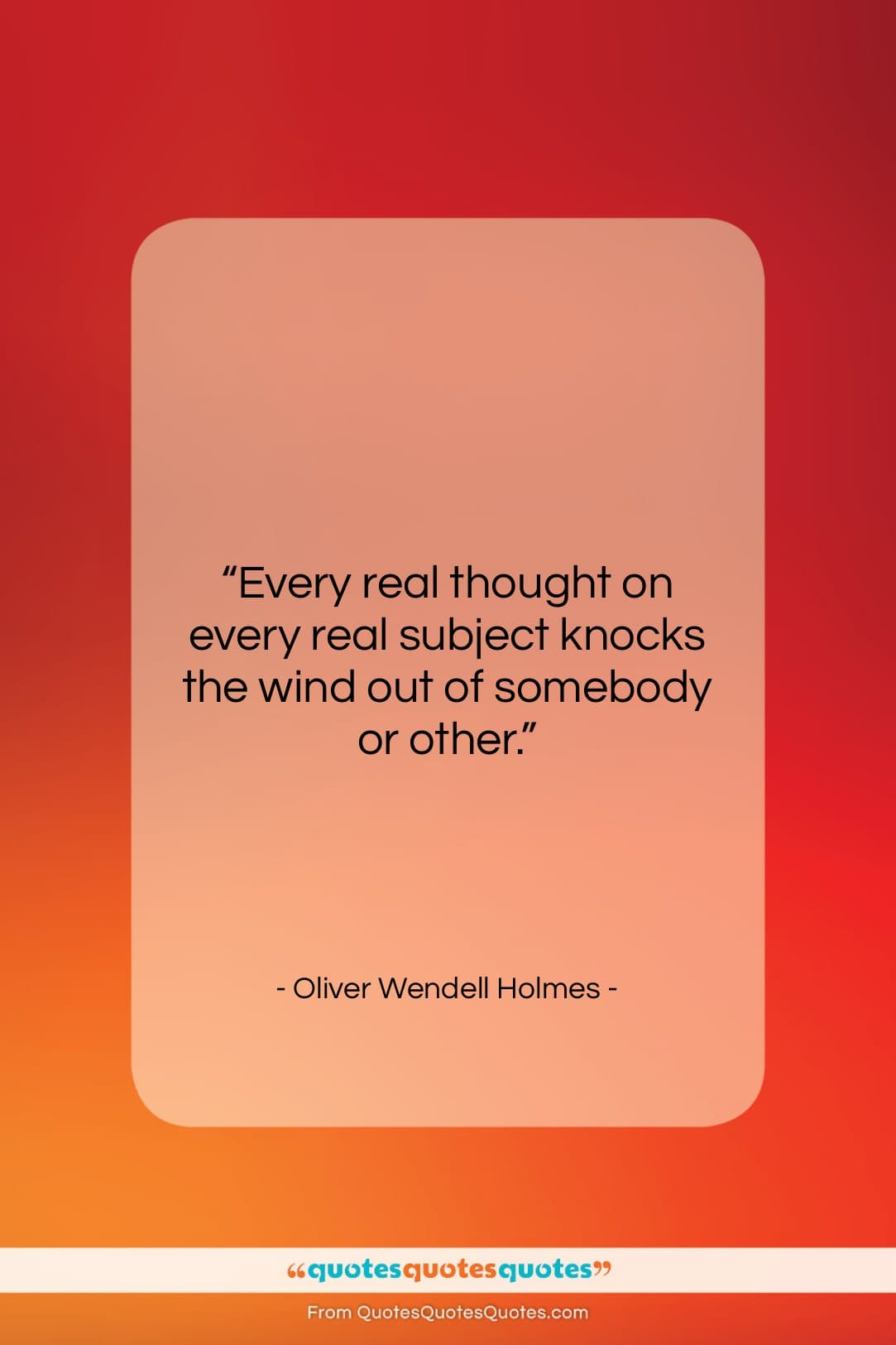 """Oliver Wendell Holmes quote: """"Every real thought on every real subject…""""- at QuotesQuotesQuotes.com"""