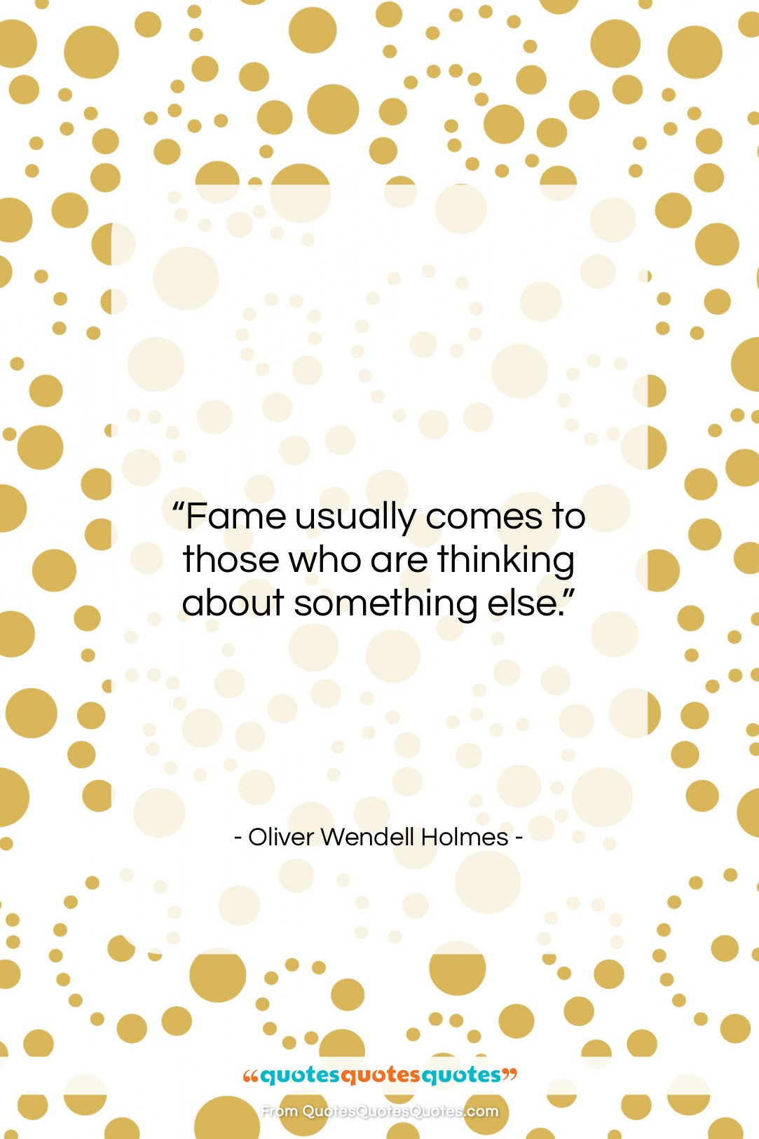 """Oliver Wendell Holmes quote: """"Fame usually comes to those who are…""""- at QuotesQuotesQuotes.com"""
