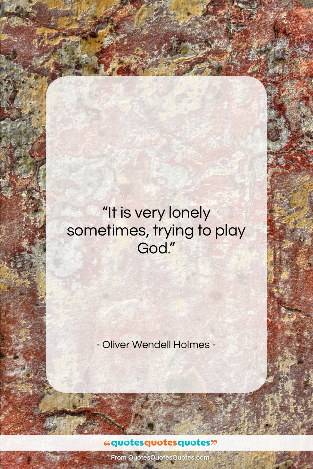"""Oliver Wendell Holmes quote: """"It is very lonely sometimes, trying to…""""- at QuotesQuotesQuotes.com"""