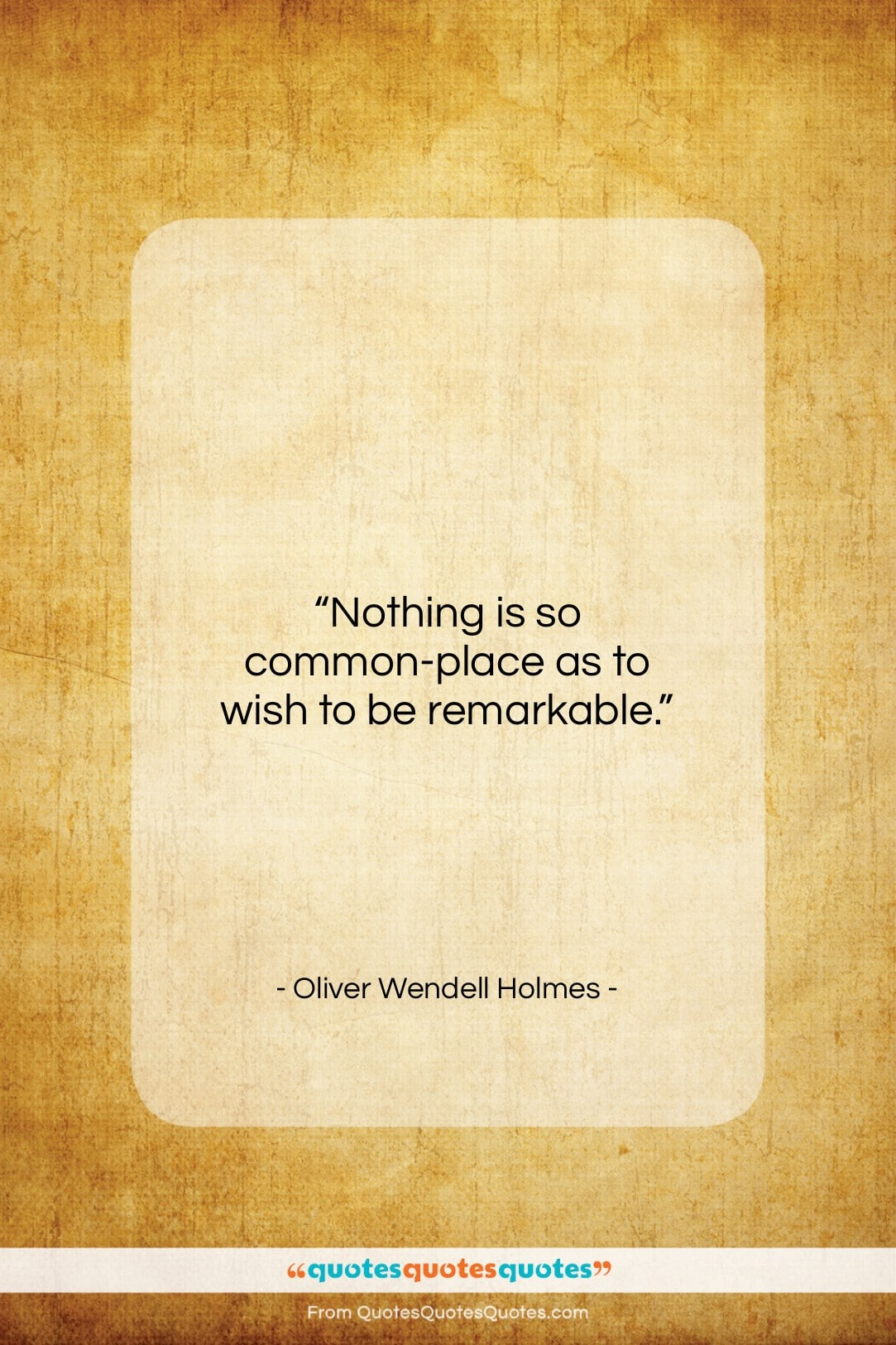 """Oliver Wendell Holmes quote: """"Nothing is so common-place as to wish…""""- at QuotesQuotesQuotes.com"""